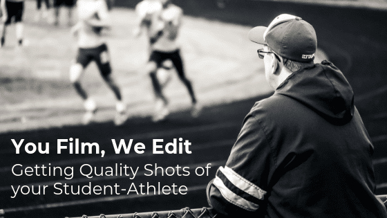 You Film, We Edit:  Getting Quality Shots of your Student-Athlete