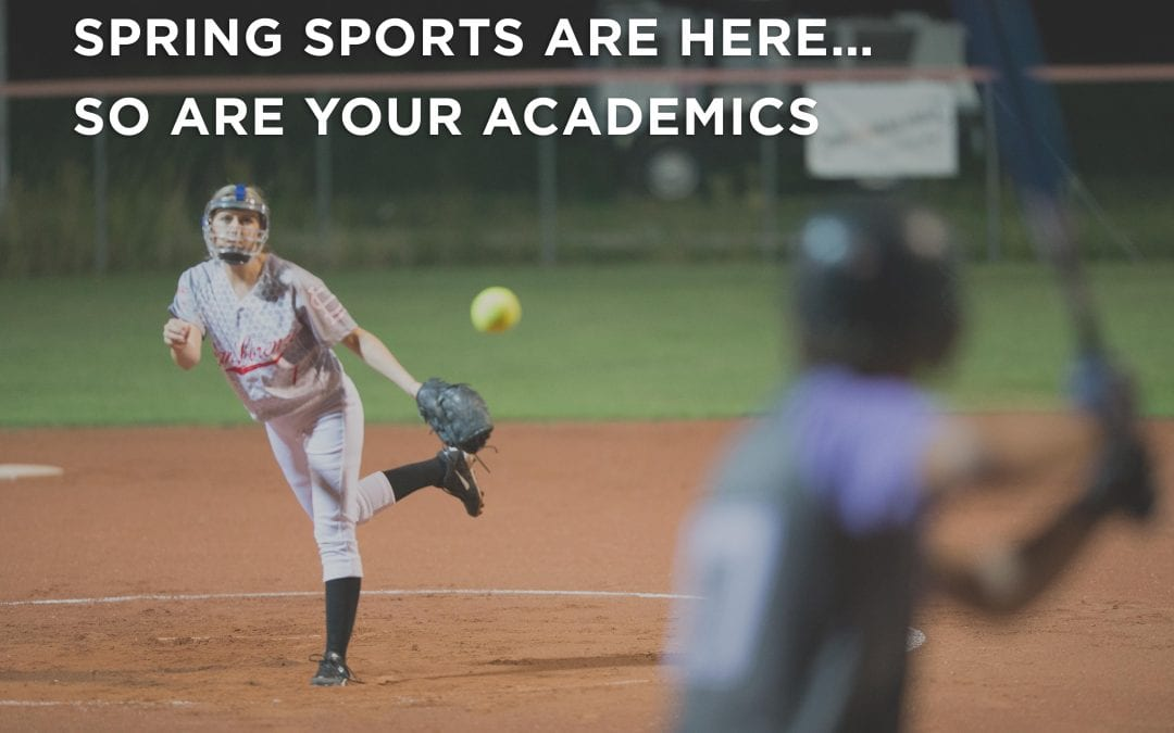 SPRING SPORTS ARE HERE…SO ARE YOUR ACADEMICS